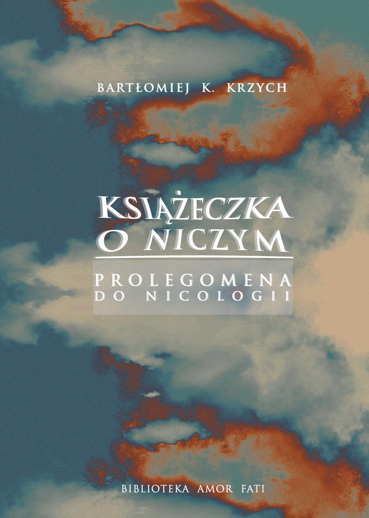 Bartłomiej K. Krzych: Książeczka o niczym. Prolegomena do nicologii