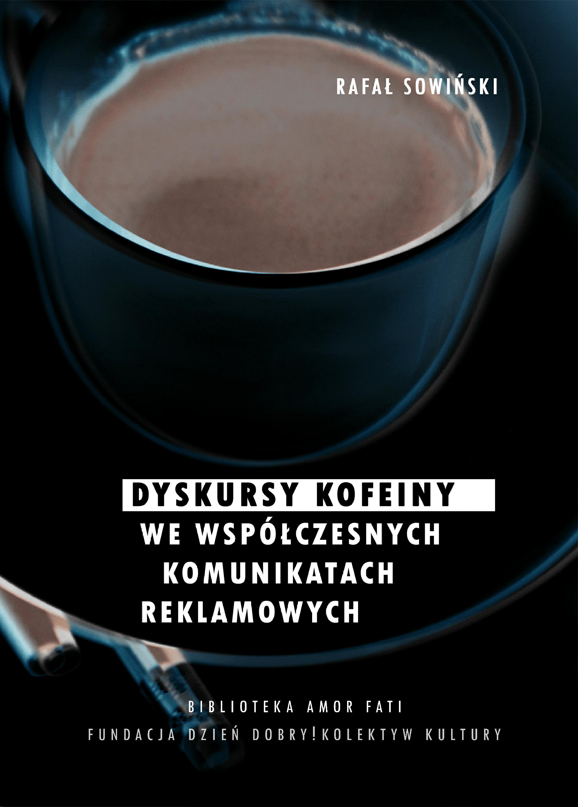 Rafał Sowiński Dyskursy kofeiny we współczesnych komunikatach reklamowych